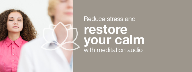 Reduce stress and restore your calm with meditation audio