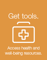 Get Tools. Access health and well-being resources.