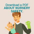 Download a PDF about nursery safety.