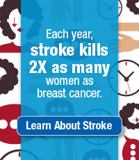 Each year, stroke kills 2X as many women as breast cancer.